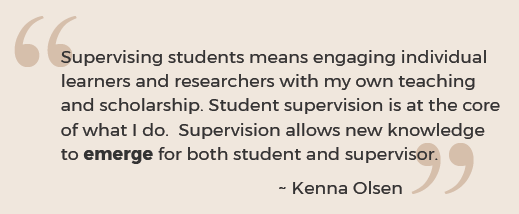Quote: Supervising students means engaging individual learners and researchers with my own teaching and scholarship. Student supervision is at the core of what I do. Supervision allows new knowledge to emerge for both student and supervisor.